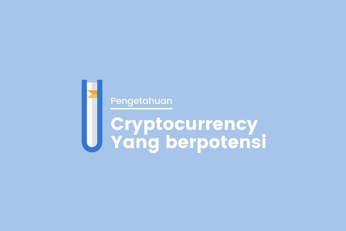 Cryptocurrency Yang Berpotensi Menjadi Besar